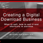 Creating a Digital Download Business – What to Sell, How to Sell It, and Shortcuts to Success